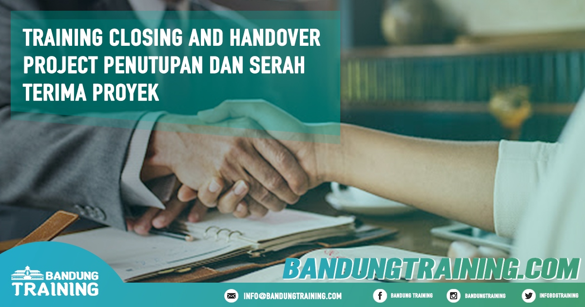 Training Closing and Handover Project Penutupan dan Serah Terima Proyek Pusat Informasi Bandung Pusat Training Pelatihan Jadwal Jogja Jakarta Bali Surabaya