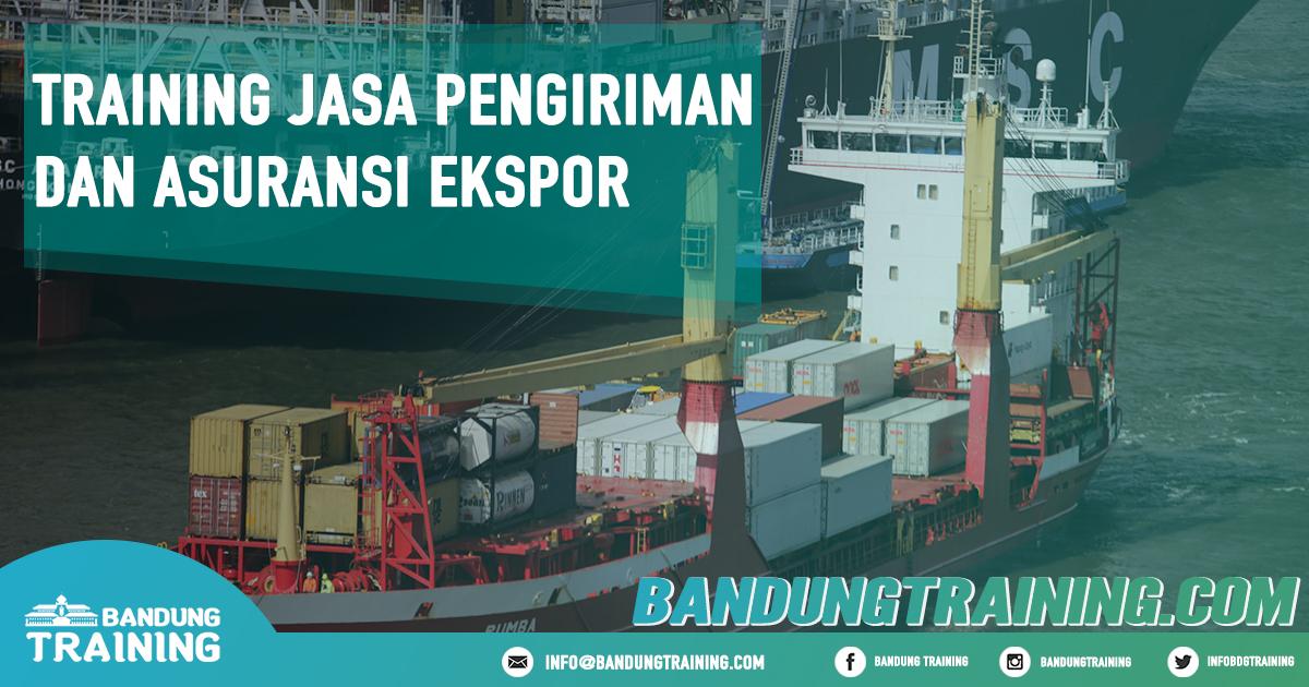 Training Jasa Pengiriman dan Asuransi Ekspor Pusat Informasi Bandung Pusat Training Pelatihan Jadwal Jogja Jakarta Bali Surabaya