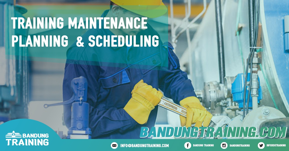 Training Maintenance Planning & Scheduling Pusat Informasi Bandung Pusat Training Pelatihan Jadwal Jogja Jakarta Bali Surabaya