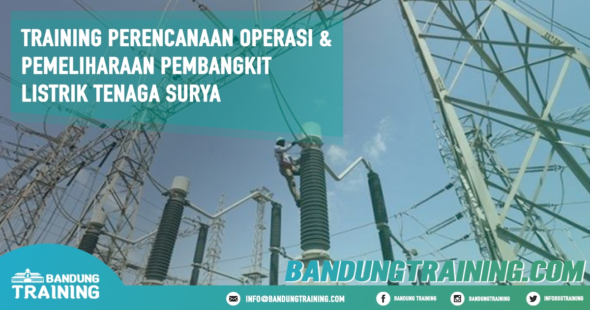 Training Perencanaan Operasi dan Pemeliharaan Pembangkit Listrik Tenaga Surya Pusat Informasi Bandung Pusat Training Pelatihan Jadwal Jogja Jakarta Bali Surabaya