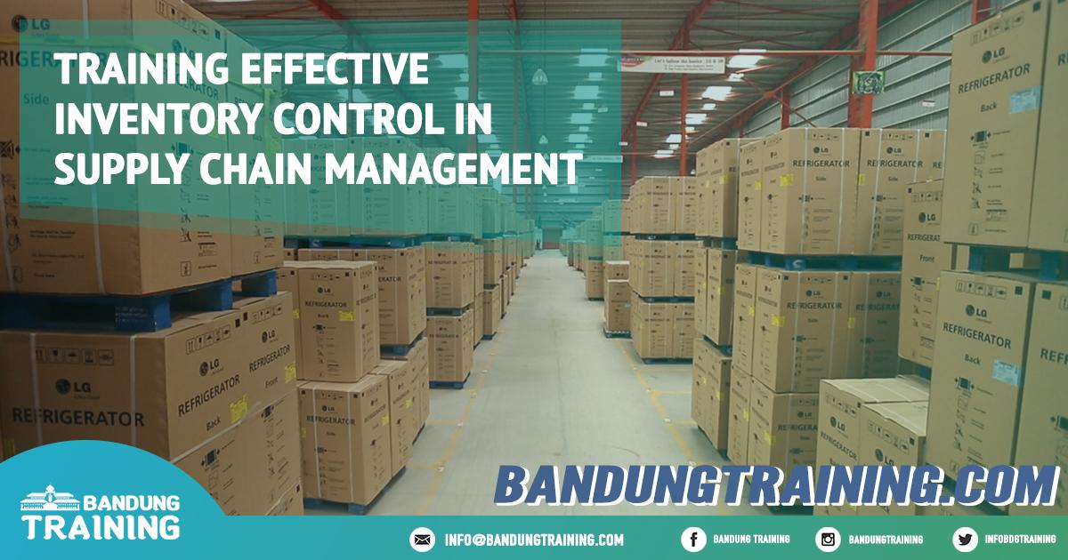 Training Effective Inventory Control in Supply Chain Management Pusat Informasi Bandung Pusat Training Pelatihan Jadwal Jogja Jakarta Bali Surabaya