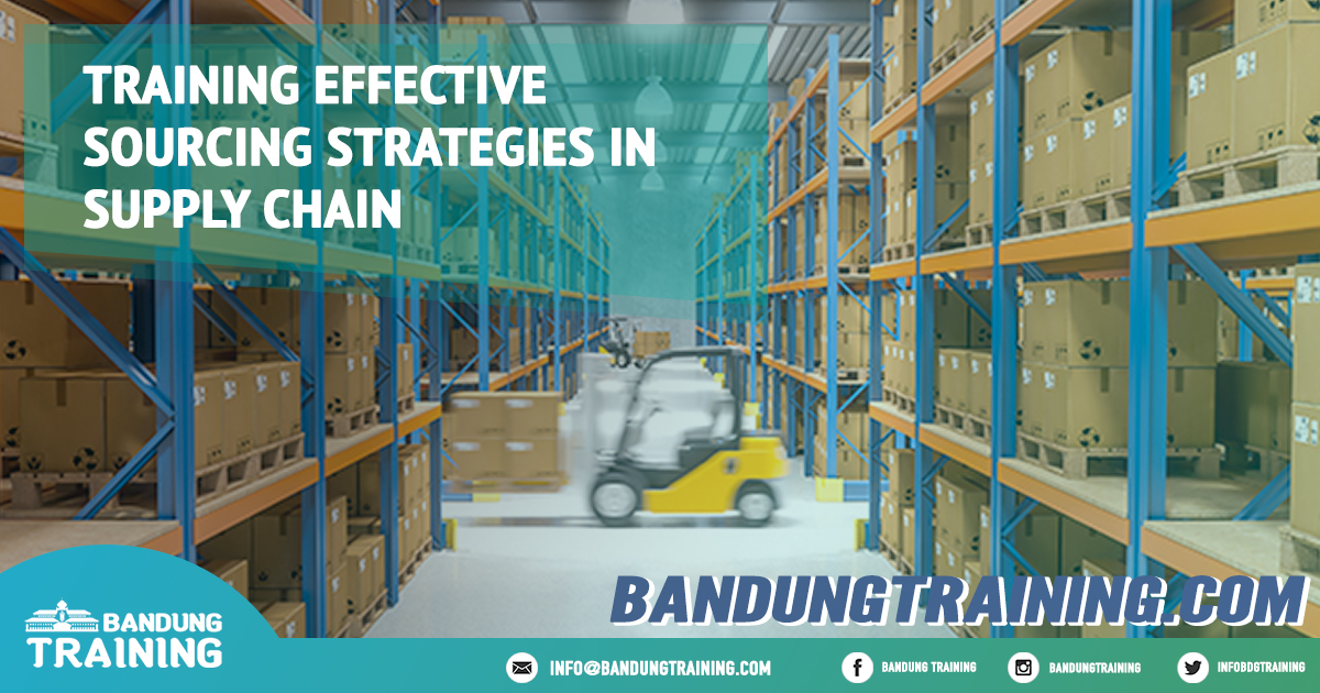 Training Effective Sourcing Strategies in Supply Chain Pusat Informasi Bandung Pusat Training Pelatihan Jadwal Jogja Jakarta Bali Surabaya