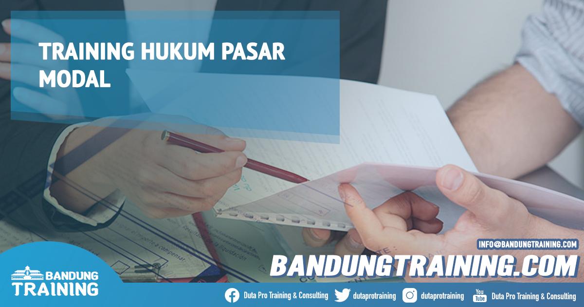 Training Hukum Pasar Modal Murah Info Pelatihan Diskon Cashback di Bandung Pusat Training Jadwal Jogja Jakarta Bali Surabaya