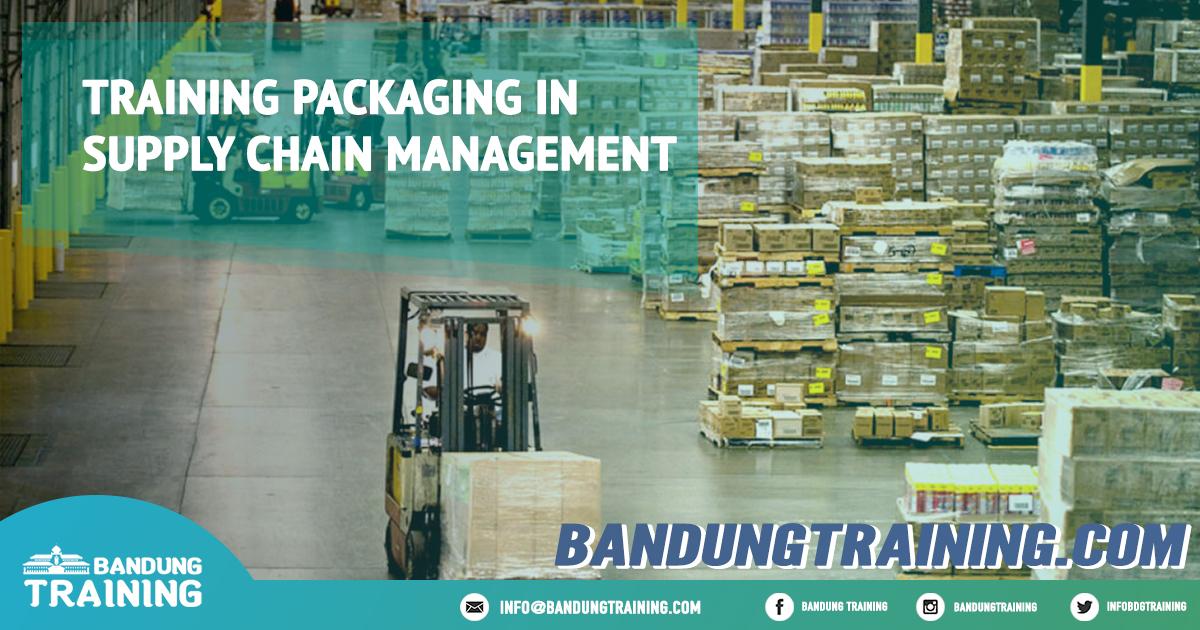 Training Packaging in Supply Chain Management Pusat Informasi Bandung Pusat Training Pelatihan Jadwal Jogja Jakarta Bali Surabaya